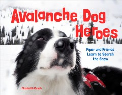Avalanche dog heroes : Piper and friends learn to search the snow / Elizabeth Rusch. - Elizabeth Rusch.