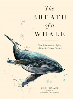 The breath of a whale : the science and spirit of Pacific Ocean giants / Leigh Calvez. - Leigh Calvez.