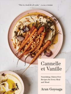 Cannelle et Vanille : nourishing, gluten-free recipes for every meal and mood / written and photograhed by Aran Goyoaga. - written and photograhed by Aran Goyoaga.