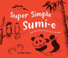Super simple sumi-e / Easy Asian Brush Painting for All Ages Yvonne Palka.