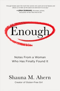 Enough : notes from a woman who has finally found it / Shauna M. Ahern. - Shauna M. Ahern.