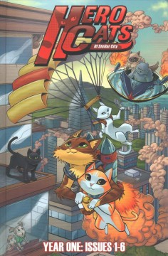 Hero Cats of Stellar City : year one, issues 1-6 / writer: Kyle Puttkammer ; pencils and colors: Marcus Williams ; inks: Ryan Sellers ; lettering: Briana Higgins. - writer: Kyle Puttkammer ; pencils and colors: Marcus Williams ; inks: Ryan Sellers ; lettering: Briana Higgins.