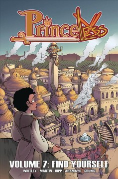 Princeless Volume 7, Find yourself /  story, Jeremy Whitley ; pencils, Emily Martin; inks, Ainhoa Aramayo, colors & letters, Brett Grunig ; edited by Alicia Whitley and Nicole D'Andria. - story, Jeremy Whitley ; pencils, Emily Martin; inks, Ainhoa Aramayo, colors & letters, Brett Grunig ; edited by Alicia Whitley and Nicole D'Andria.