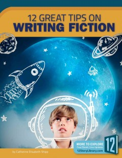 12 great tips on writing fiction /  by Catherine Elisabeth Shipp. - by Catherine Elisabeth Shipp.