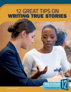 12 great tips on writing true stories /  by Molly Jones. - by Molly Jones.