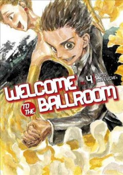 Welcome to the ballroom Volume 4, Winners and losers /  Tomo Takeuchi ; translation, Karen McGillicuddy ; lettering, Brndn Blakeslee ; editing, Paul Starr. - Tomo Takeuchi ; translation, Karen McGillicuddy ; lettering, Brndn Blakeslee ; editing, Paul Starr.