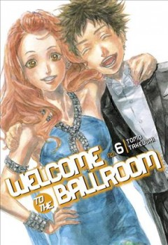 Welcome to the ballroom Volume 6, Harsh realities /  Tomo Takeuchi, translator: Karen McGillicuddy, lettering: Brndn Blakeslee. - Tomo Takeuchi, translator: Karen McGillicuddy, lettering: Brndn Blakeslee.