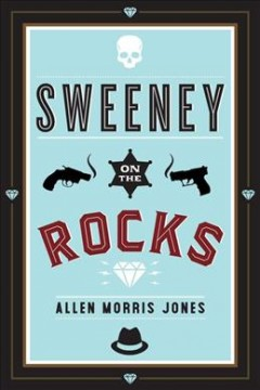 Sweeney on the rocks : a novel / Allen Morris Jones. - Allen Morris Jones.