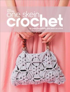 One skein crochet : de-stash beautifully, one skein at a time / Ellen Gormley.