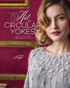 The art of circular yokes : a timeless technique for 15 modern sweaters / Kerry Bogert, knitter and editorial director ; Nathalie Mornu, editor ; Kathie Kelleher, illustrator. - Kerry Bogert, knitter and editorial director ; Nathalie Mornu, editor ; Kathie Kelleher, illustrator.