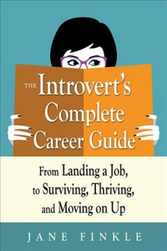 The introvert's complete career guide : from landing a job, to surviving, thriving, and moving on up / Jane Finkle.