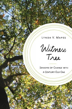 Witness tree : seasons of change with a century-old oak / Lynda V. Mapes.