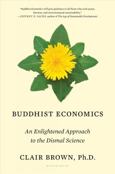 Buddhist economics : an enlightened approach to the dismal science / Clair Brown. - Clair Brown.