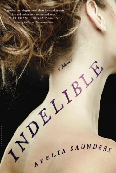 Indelible : a novel / Adelia Saunders. - Adelia Saunders.