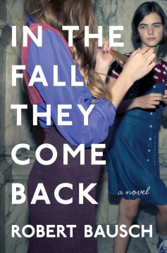 In the fall they come back : a novel / Robert Bausch. - Robert Bausch.