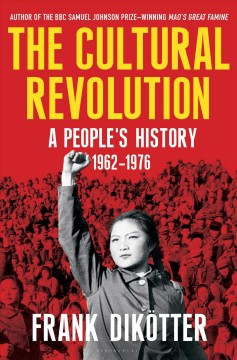 The cultural revolution : a people's history, 1962-1976 / Frank Dikötter.