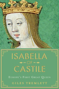 Isabella of Castile : Europe's first great queen / Giles Tremlett.