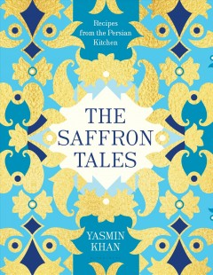 The saffron tales : recipes from the Persian kitchen / Yasmin Khan ; photography by Shahrzad Darafsheh and Matt Russell.