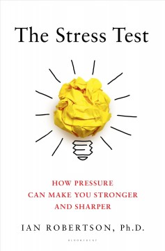 The stress test : how pressure can make you stronger and sharper / Ian Robertson. - Ian Robertson.