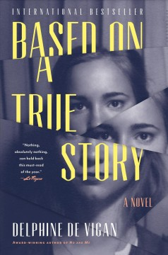 Based on a true story /  Delphine de Vigan ; translated from the French by George Miller.