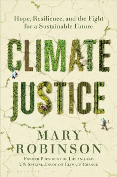 Climate justice : hope, resilience, and the fight for a sustainable future / Mary Robinson with Caitríona Palmer.