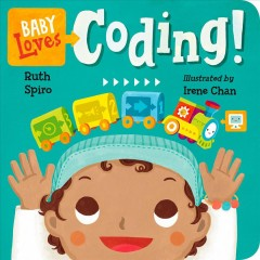 Baby loves coding! /  Ruth Spiro ; illustrated by Irene Chan.