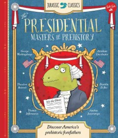 The presidential masters of prehistory : discover America's prehistoric forefathers / wrtieen by Saskia Lacey ; illustrated by Sernur Isik. - wrtieen by Saskia Lacey ; illustrated by Sernur Isik.