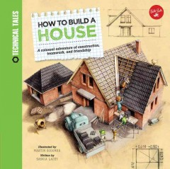 How to build a house /  written by Saskie Lacey ; illustrated by Martin Sodomky. - written by Saskie Lacey ; illustrated by Martin Sodomky.