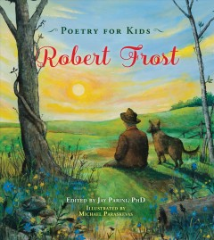 Robert Frost /  edited by Jay Parini ; illustrated by Michael Paraskevas. - edited by Jay Parini ; illustrated by Michael Paraskevas.
