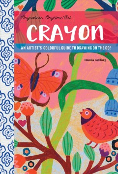 Crayon : an artist's colorful guide to drawing on the go! / Monika Forsberg. - Monika Forsberg.
