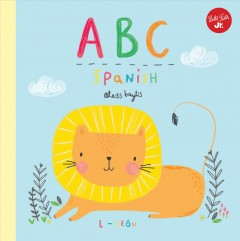 ABC Spanish : Take a Fun Journey Through the Alphabet and Learn Some Spanish!