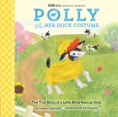 Polly and her duck costume : the true story of a little blind rescue goat / by Leanne Lauricella, with Saskia Lacey ; illustrated by Jill Howarth.