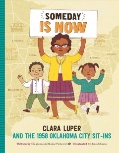 Someday is now : Clara Luper and the 1958 Oklahoma City sit-ins / written by Olugbemisola Rhuday-Perkovich ; illustrated by Jade Johnson. - written by Olugbemisola Rhuday-Perkovich ; illustrated by Jade Johnson.