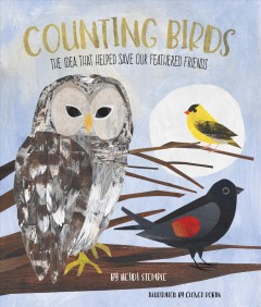 Counting birds : the idea that helped save our feathered friends / by Heidi E.Y. Stemple ; illustrated by Clover Robin. - by Heidi E.Y. Stemple ; illustrated by Clover Robin.