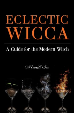 Eclectic wicca : a guide for the modern witch / Mandi See.