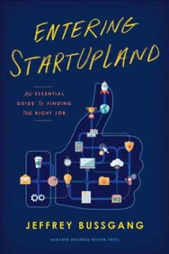 Entering StartUpLand : an essential guide to finding the right job / Jeffrey Bussgang. - Jeffrey Bussgang.