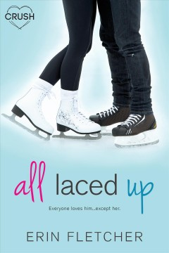 All laced up : everyone loves him ... except her / by Erin Fletcher.