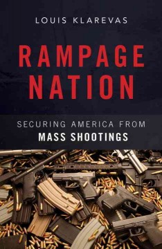Rampage nation : securing America from mass shootings / by Louis Klarevas.
