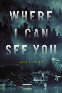 Where I can see you /  by Larry D. Sweazy.