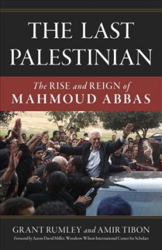 The last Palestinian : the rise and reign of Mahmoud Abbas / Grant Rumley and Amir Tibon. - Grant Rumley and Amir Tibon.
