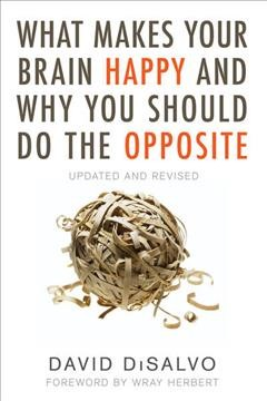 What makes your brain happy and why you should do the opposite /  by David DiSalvo.