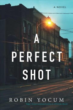 A perfect shot : a novel / Robin Yocum. - Robin Yocum.