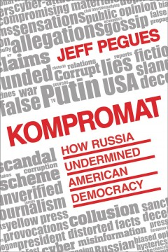 Kompromat : how Russia undermined American democracy / Jeff Pegues.