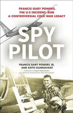 Spy pilot : Francis Gary Powers, the U-2 incident, and a controversial Cold War legacy / Francis Gary Powers Jr. and Keith Dunnavant ; foreword by Sergei Khrushchev. - Francis Gary Powers Jr. and Keith Dunnavant ; foreword by Sergei Khrushchev.