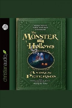 The monster in the hollows /  Andrew Peterson. - Andrew Peterson.