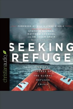 Seeking refuge : on the shores of the global refugee crisis / Stephan Bauman, Matthew Soerens, and Dr. Issam Smeir. - Stephan Bauman, Matthew Soerens, and Dr. Issam Smeir.