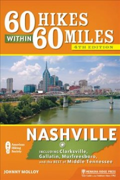 60 hikes within 60 miles, Nashville : including Clarksville, Columbia, Gallatin, and Murfreesboro / Johnny Molloy. - Johnny Molloy.
