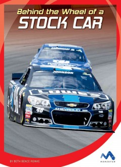 Behind the wheel of a stock car /  by Beth Bence Reinke.