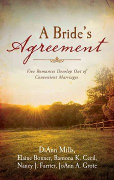 A bride's agreement : five romances develop out of convenient marriages / DiAnn Mills, Elaine Bonner, Ramona K. Cecil, Nancy J. Farrier, JoAnn A. Grote.