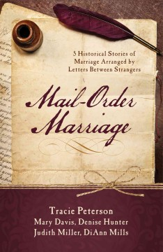 Mail-order marriage : 5 historical stories of marriage arranged by letters between strangers.